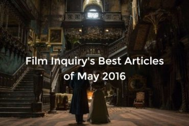 Film Inquiry's Best Articles Of May 2016