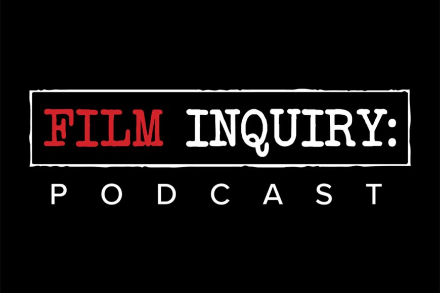 Film Inquiry Podcast Episode 6: Summer Movie Preview