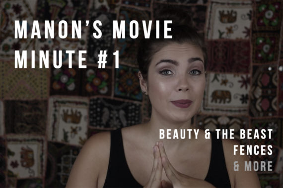 Manon's Movie Minute #1 (Video): BEAUTY & THE BEAST, FENCES & More