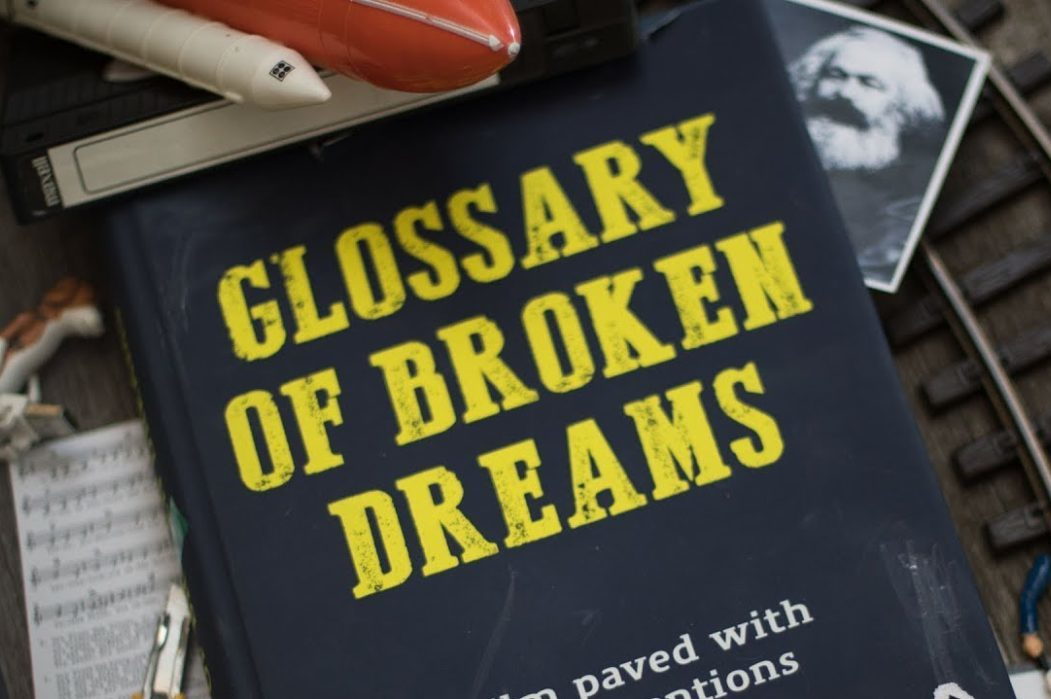 GLOSSARY OF BROKEN DREAMS: A Frustrating, Fatiguing Polemic